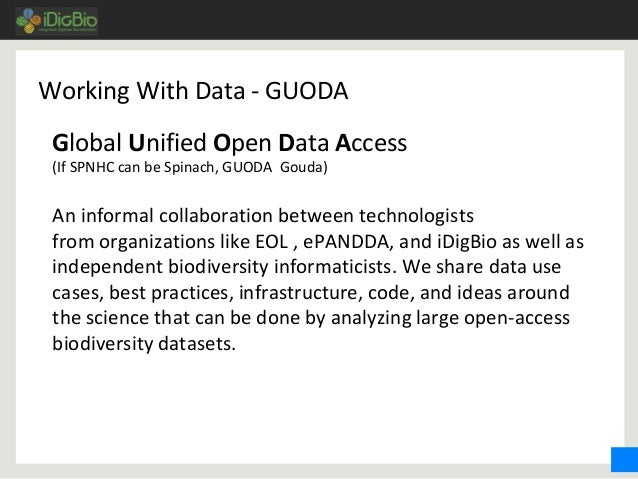 Working With Data - GUODA Global Unified Open Data Access (If SPNHC can be Spinach, GUODA Gouda) An informal collaboration...