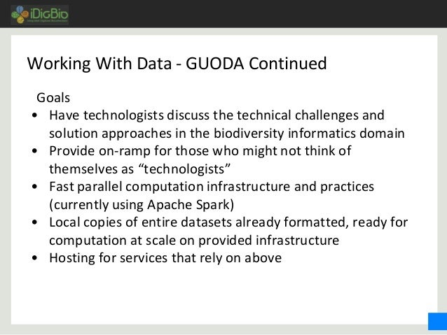 Working With Data - GUODA Continued Goals • Have technologists discuss the technical challenges and solution approaches in...
