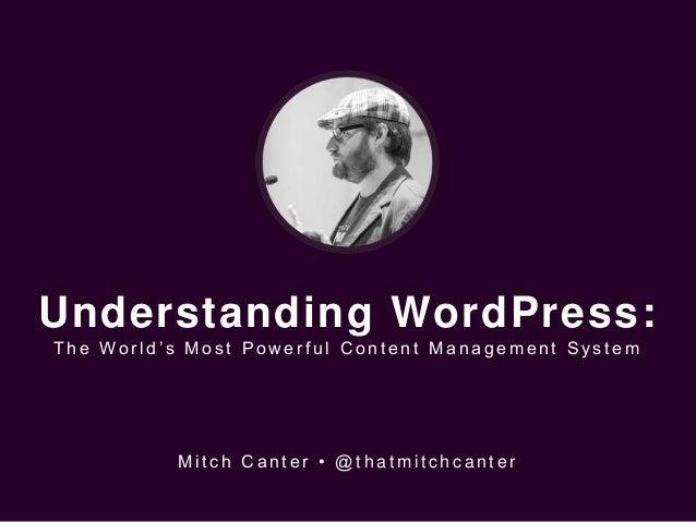 Understanding WordPress: T h e Wo r l d 's M o s t P o we r f u l C o n t e n t M a n a g e m e n t S y s t e m M i t c h ...