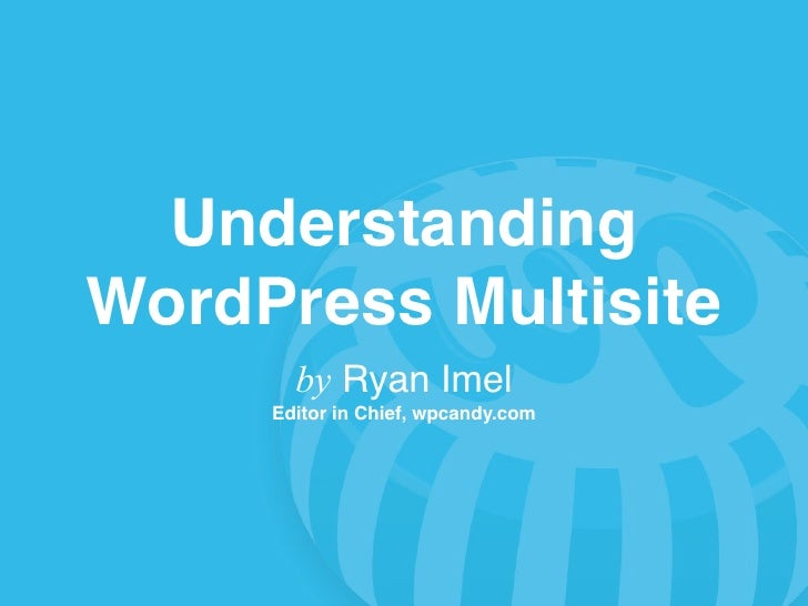 Understanding                  WordPress Multisite                              by Ryan Imel                            Ed...