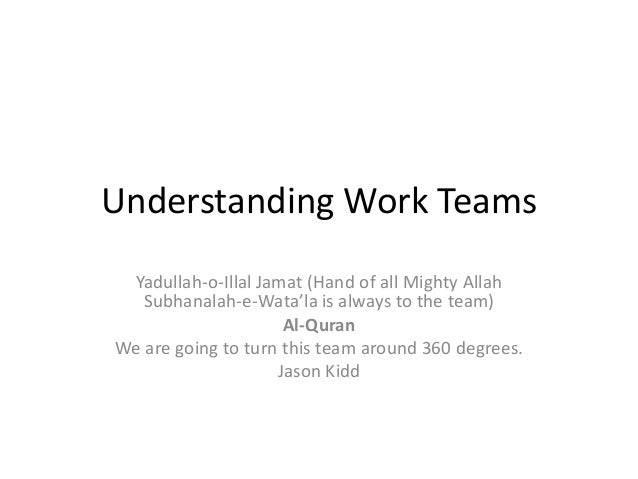 Understanding Work Teams Yadullah-o-Illal Jamat (Hand of all Mighty Allah Subhanalah-e-Wata'la is always to the team) Al-Q...