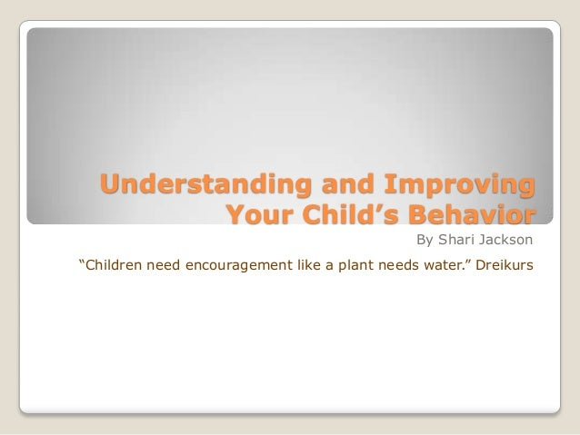 """Understanding and Improving Your Child's Behavior By Shari Jackson """"Children need encouragement like a plant needs water.""""..."""