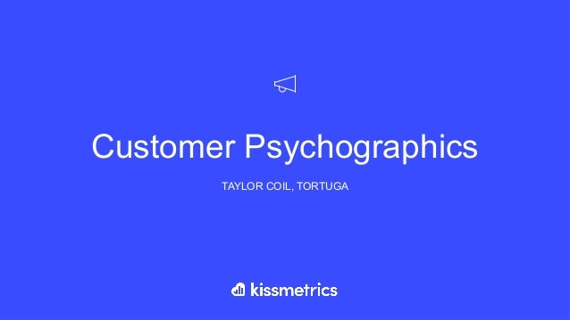 Customer Psychographics TAYLOR COIL, TORTUGA