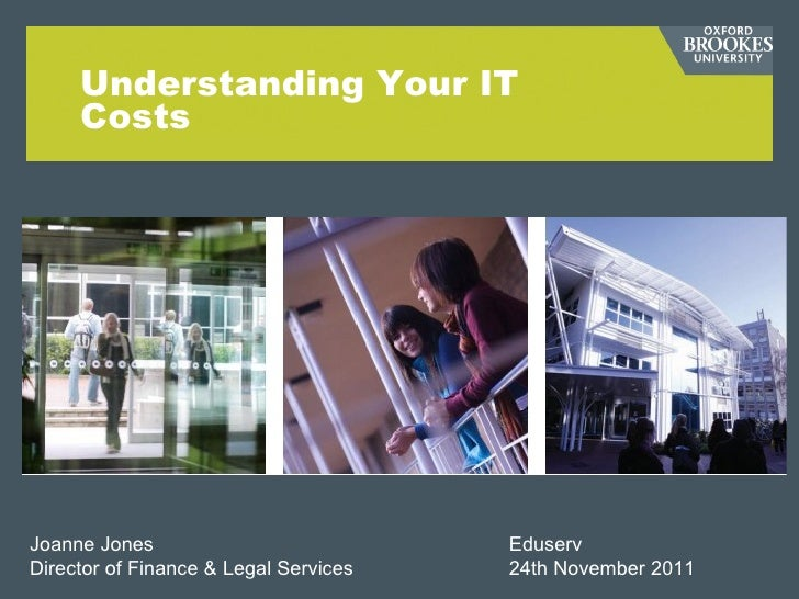 Understanding Your IT Costs Joanne Jones   Eduserv Director of Finance & Legal Services 24th November 2011