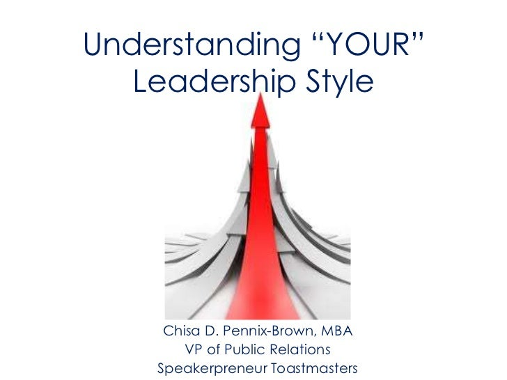 "Understanding ""YOUR""   Leadership Style     Chisa D. Pennix-Brown, MBA        VP of Public Relations    Speakerpreneur Toa..."