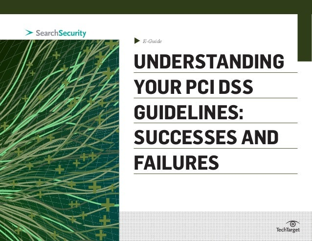 ▲  E-Guide  UNDERSTANDING YOUR PCI DSS GUIDELINES: SUCCESSES AND FAILURES