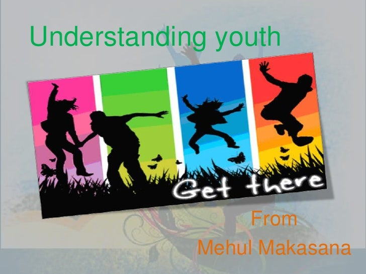Understanding youth <br />From <br />Mehul Makasana <br />
