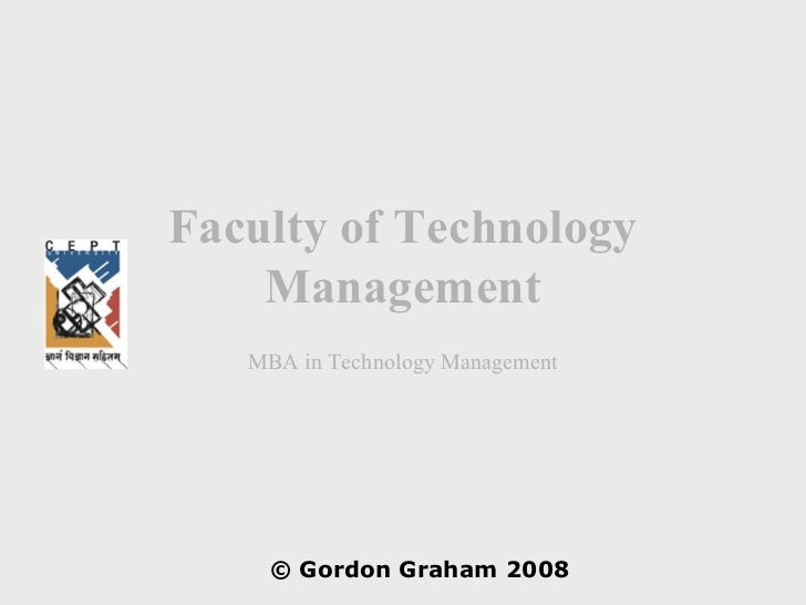 Faculty of Technology    Management   MBA in Technology Management    © Gordon Graham 2008