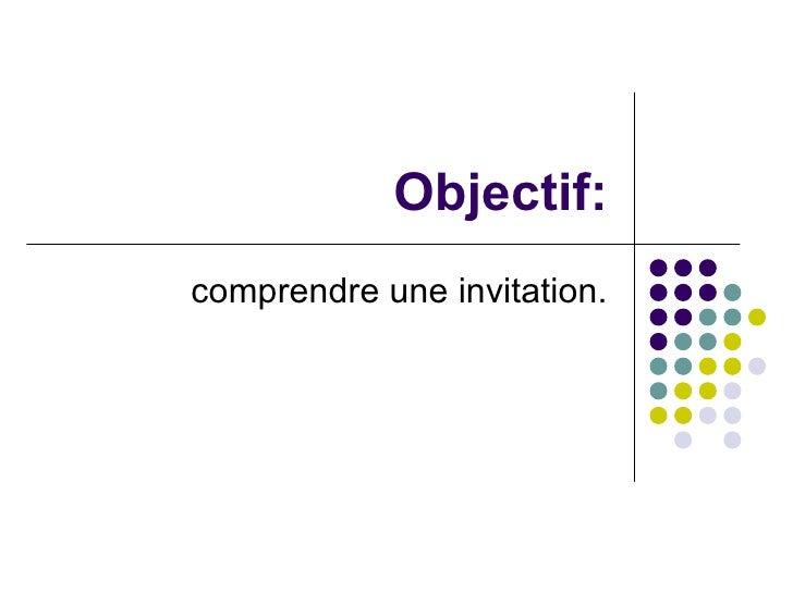 Objectif: comprendre une invitation.