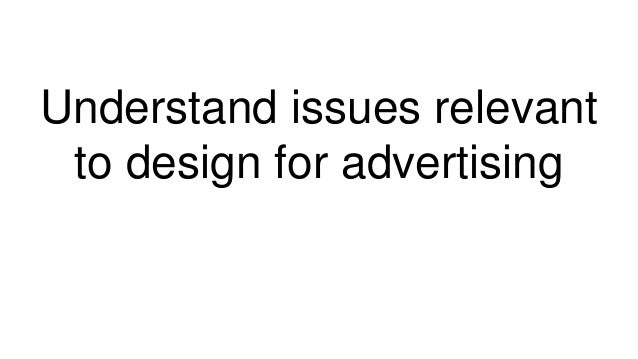 Understand issues relevant to design for advertising