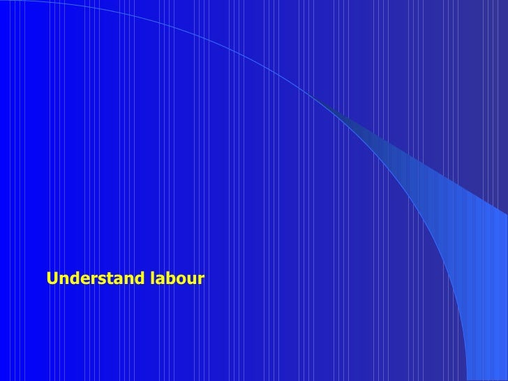 Understand labour
