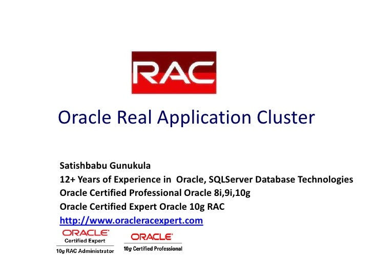Oracle Real Application ClusterSatishbabu Gunukula12+ Years of Experience in Oracle, SQLServer Database TechnologiesOracle...