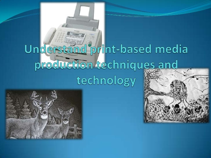 Understand print-based media production techniques and technology<br />