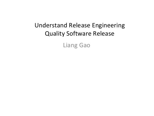 Understand Release Engineering Quality Software Release Liang Gao
