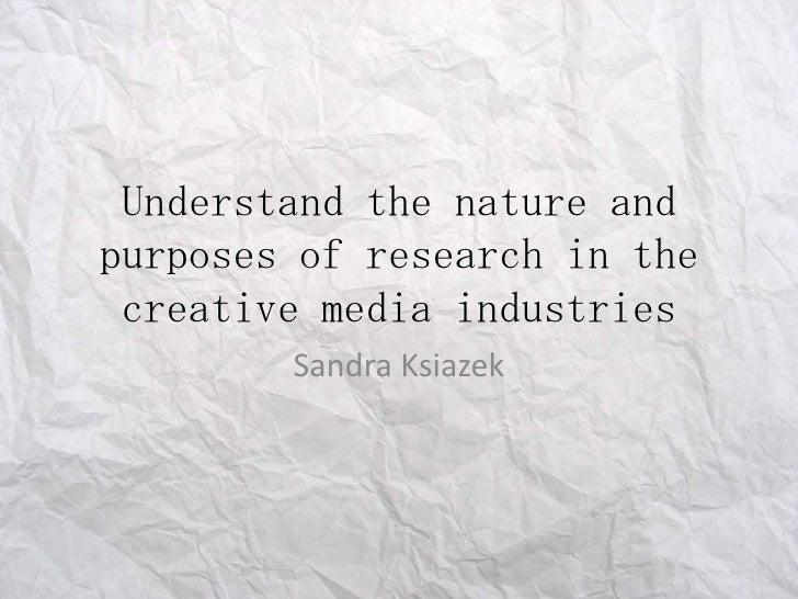 Understand the nature andpurposes of research in the creative media industries        Sandra Ksiazek