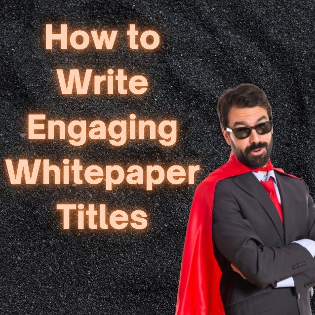 The Title is something that can make or break the success of your whitepaper, no matter how great the inside content is.