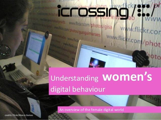 Understanding women'sdigital behaviourAn overview of the female digital worldcredits: Flickr/Marco Gomes 1