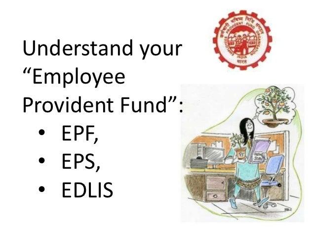 """Understand your""""EmployeeProvident Fund"""":  • EPF,  • EPS,  • EDLIS"""