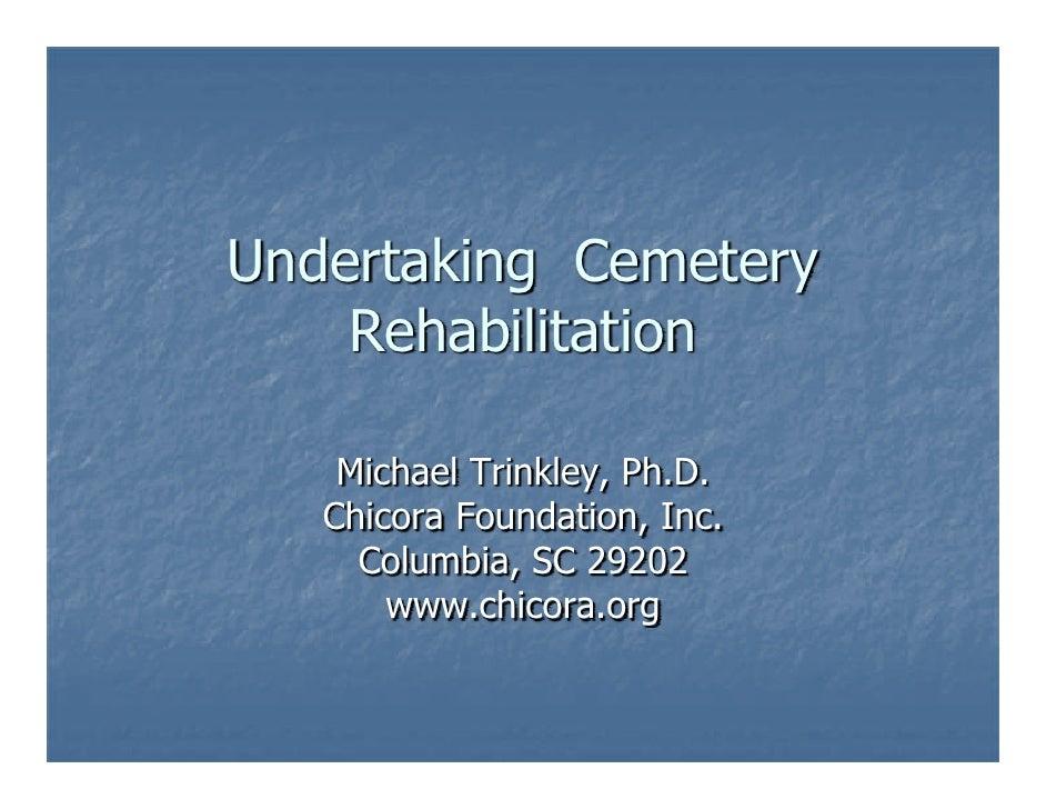 Undertaking Cemetery     Rehabilitation      Michael Trinkley, Ph.D.    Chicora Foundation, Inc.      Columbia, SC 29202  ...