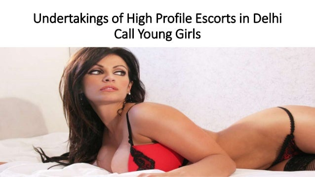 Undertakings of High Profile Escorts in Delhi Call Young Girls
