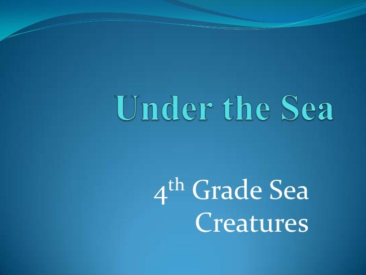 Under the Sea<br />4th Grade Sea Creatures<br />