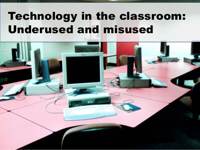Technology in the classroom: Underused and misused
