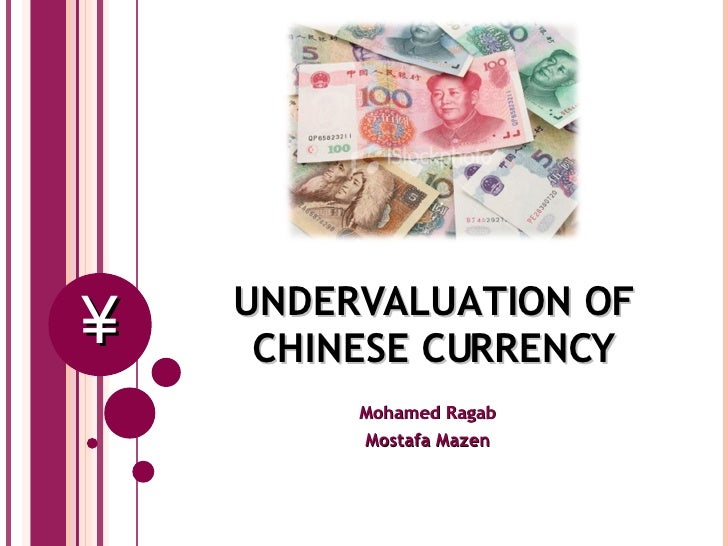 UNDERVALUATION OF CHINESE CURRENCY Mohamed Ragab Mostafa Mazen ¥