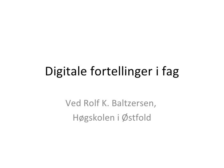 Digitale fortellinger i fag Ved Rolf K. Baltzersen,  Høgskolen i Østfold