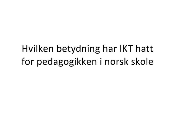 Hvilken betydning har IKT hatt for pedagogikken i norsk skole