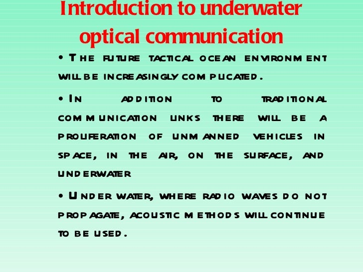 Introduction to underwater optical communication <ul><li>The future tactical ocean environment will be increasingly compli...