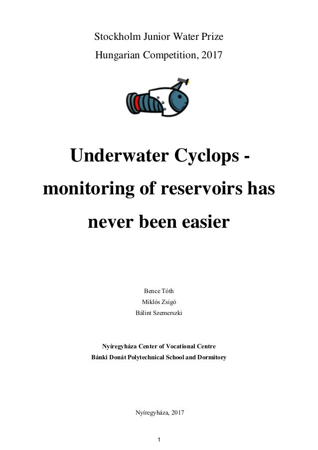 1 Stockholm Junior Water Prize Hungarian Competition, 2017 Underwater Cyclops - monitoring of reservoirs has never been ea...