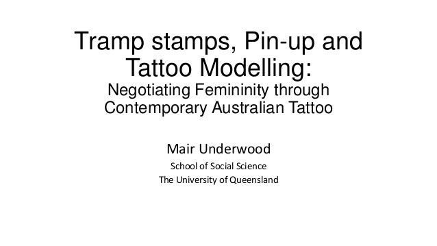 Tramp stamps, Pin-up and Tattoo Modelling: Negotiating Femininity through Contemporary Australian Tattoo Mair Underwood Sc...