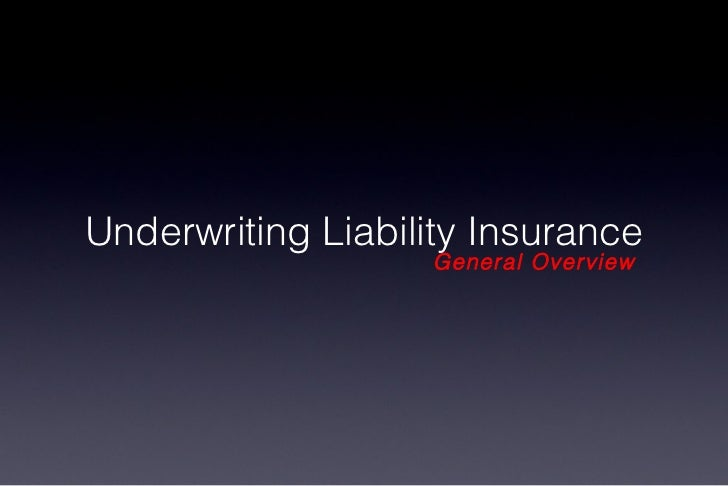 Underwriting Liability Insurance General Overview