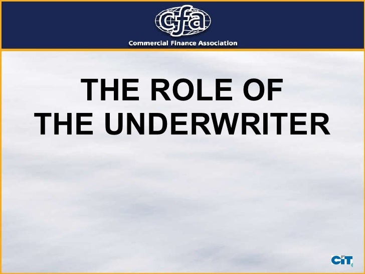 THE ROLE OF THE UNDERWRITER