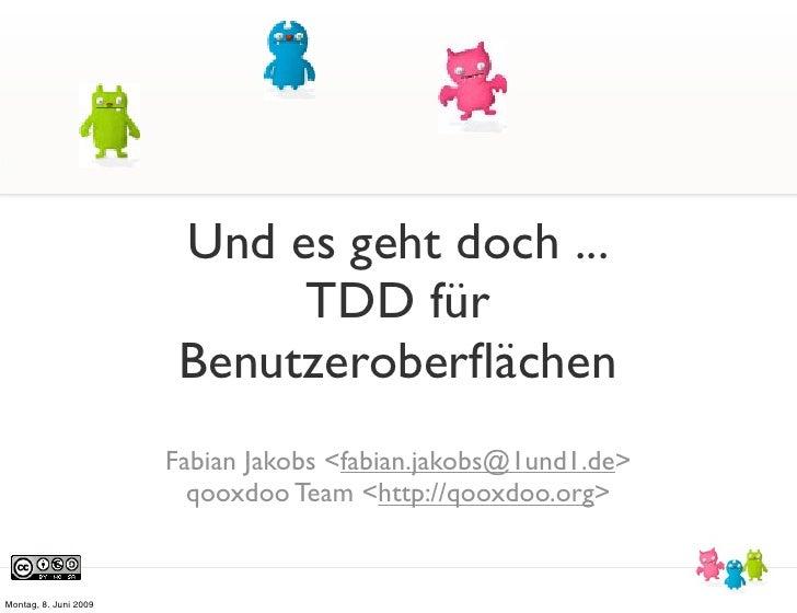 Und es geht doch ...                              TDD für                         Benutzeroberflächen                      ...