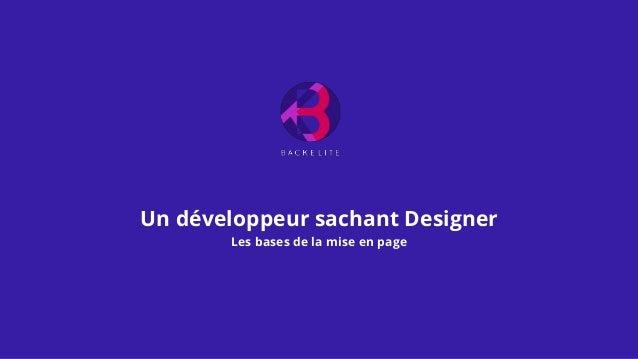 Un développeur sachant Designer Les bases de la mise en page