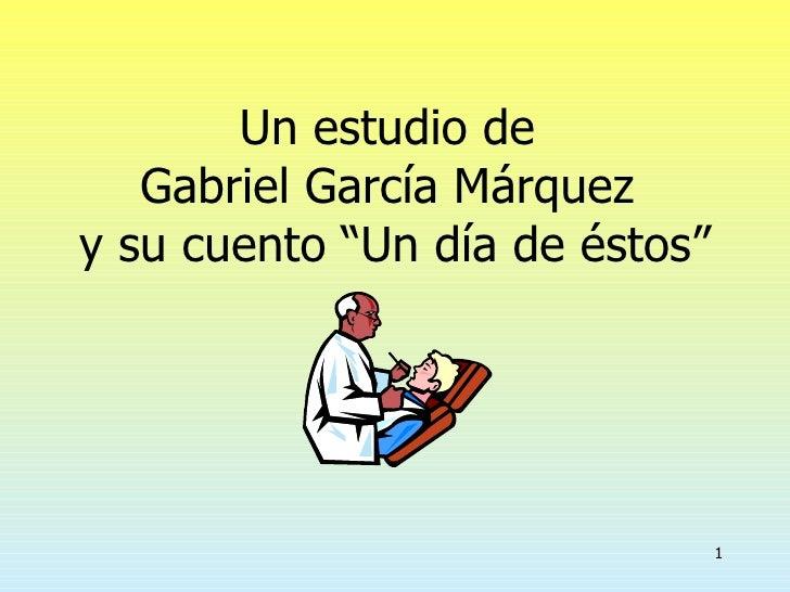 """Un estudio de  Gabriel García Márquez  y su cuento """"Un día de éstos"""""""