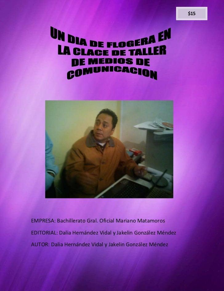 $15EMPRESA: Bachillerato Gral. Oficial Mariano MatamorosEDITORIAL: Dalia Hernández Vidal y Jakelin González MéndezAUTOR: D...