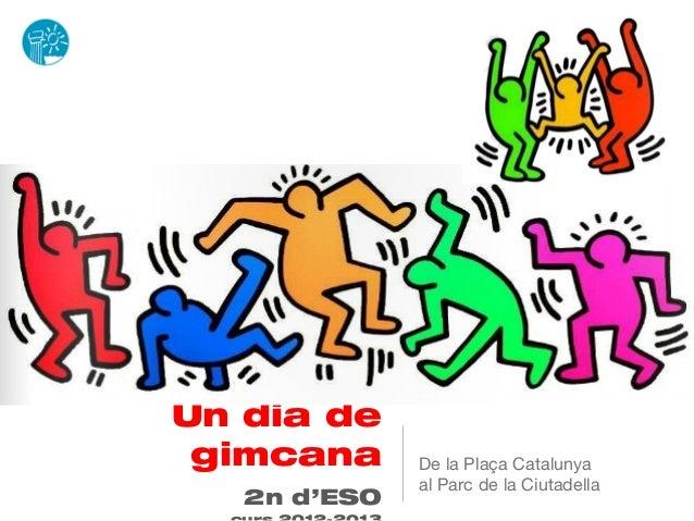 Un dia de gimcana      De la Plaça Catalunya              al Parc de la Ciutadella   2n d'ESO