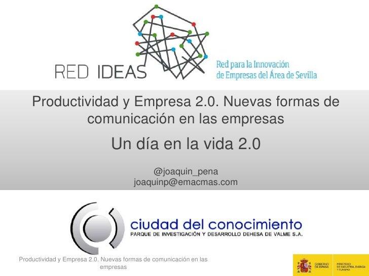Productividad y Empresa 2.0. Nuevas formas de            comunicación en las empresas                               Un día...
