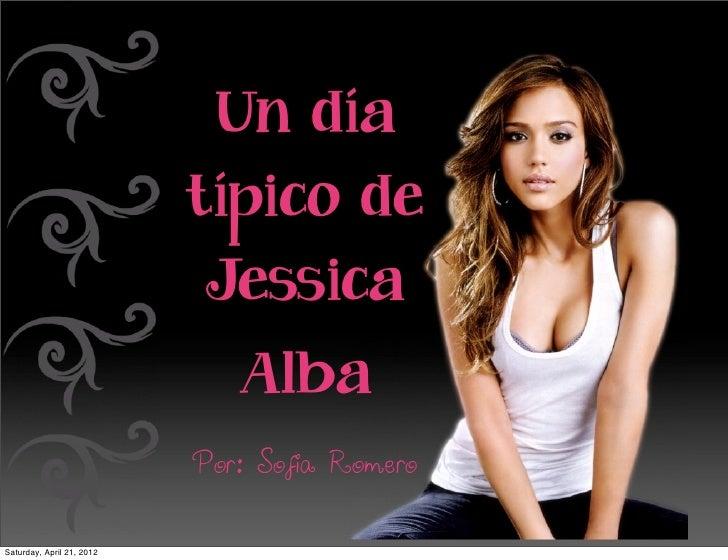 Un día                           típico de                           Jessica                              Alba            ...