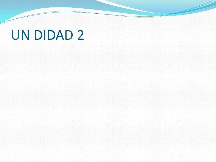 UN DIDAD 2