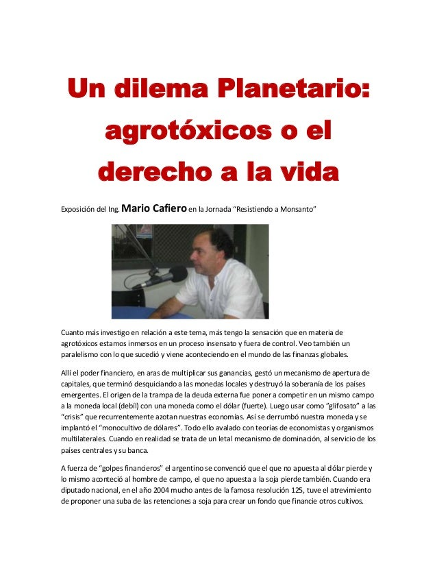 """Un dilema Planetario:agrotóxicos o elderecho a la vidaExposición del Ing. Mario Cafiero en la Jornada """"Resistiendo a Monsa..."""