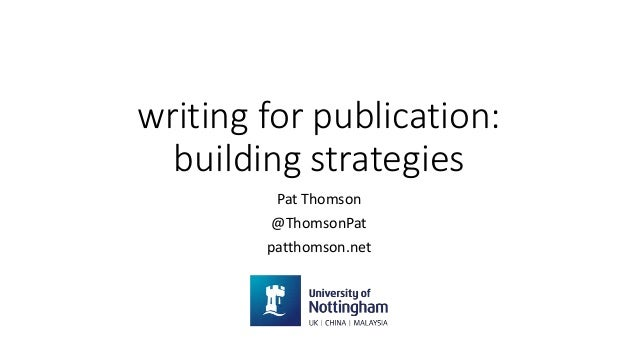 writing for publication: building strategies Pat Thomson @ThomsonPat patthomson.net