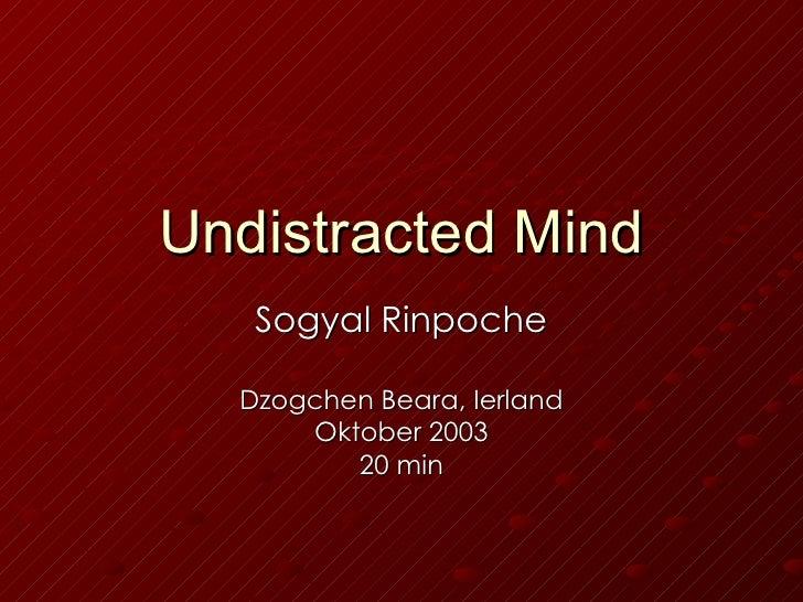 Undistracted Mind   Sogyal Rinpoche  Dzogchen Beara, Ierland      Oktober 2003         20 min