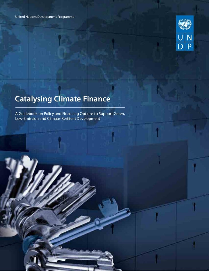 United Nations Development ProgrammeCatalysing Climate FinanceA Guidebook on Policy and Financing Options to Support Green...