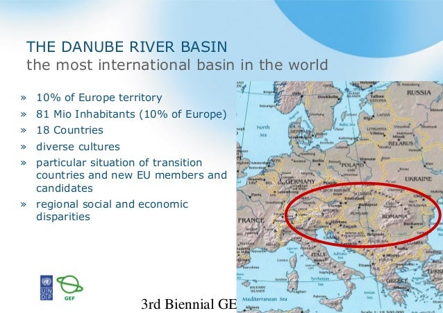 3rd Biennial GEF IW 2 THE DANUBE RIVER BASIN the most international basin in the world » 10% of Europe territory » 81 Mio ...