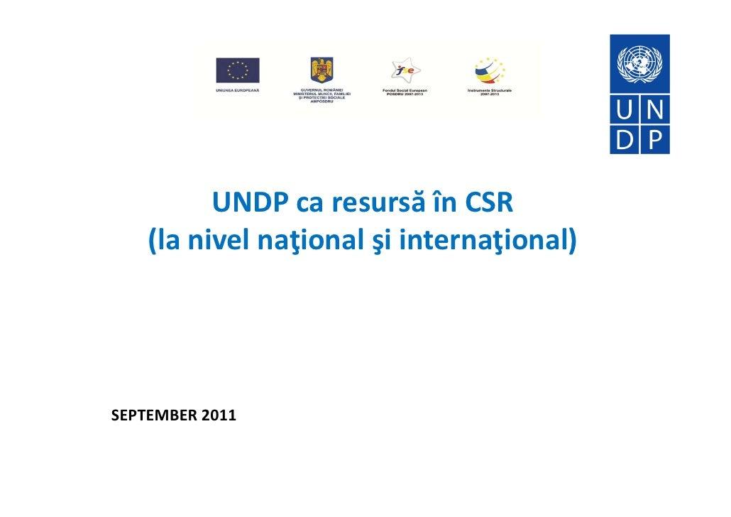 UNDP ca resursă în CSR    (la nivel naţional şi internaţional)SEPTEMBER 2011