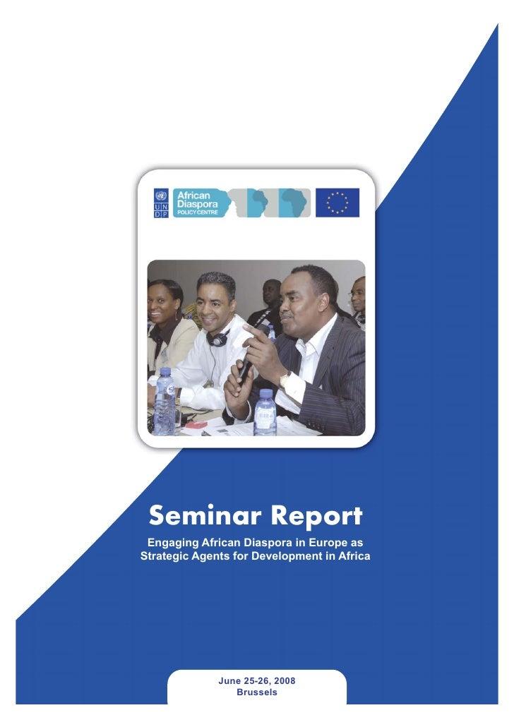 Seminar Report  Engaging African Diaspora in Europe as Strategic Agents for Development in Africa                   June 2...