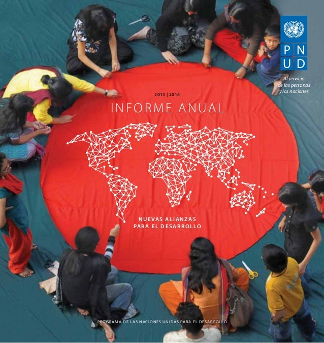Programa de las Naciones Unidas para el Desarrollo Nuevas ALIANZAS para el desarrollo 2013 | 2014 Informe anual Al servici...